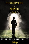 Forever in Time Book 1 Journey to the Light! e6ad46c9-ede4-4b43-94c0-da150745e4e5