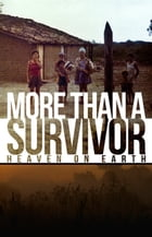 More Than a Survivor -- Heaven on Earth by Valdenora Farrell Fortner