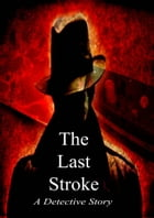 The Last Stroke: A Detective Story by Lawrence L. Lynch