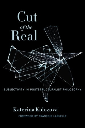 Cut of the Real Subjectivity in Poststructuralist Philosophy