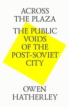 Across the plaza. The public voids of the post-soviet city by Owen Hatherley