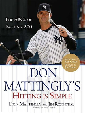 Don Mattingly's Hitting Is Simple: The ABC's of Batting .300 by Jim Rosenthal