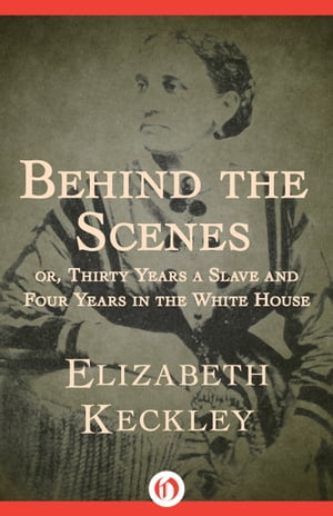 Behind the Scenes Or,  Thirty Years a Slave and Four Years in the White House