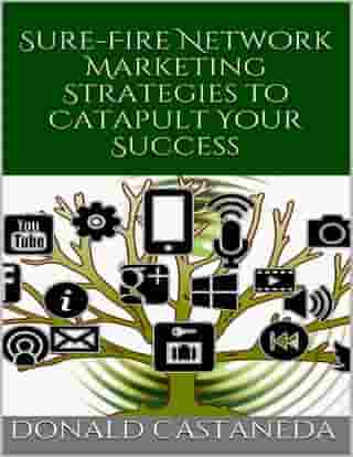 Sure Fire Network Marketing Strategies to Catapult Your Success by Donald Castaneda