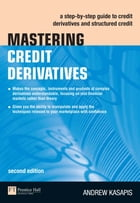 Mastering Credit Derivatives: A step-by-step guide to credit derivatives and structured credit by Andrew Kasapis