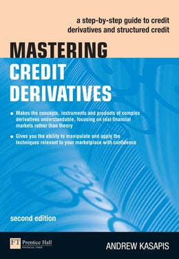 Book Mastering Credit Derivatives: A step-by-step guide to credit derivatives and structured credit by Andrew Kasapis