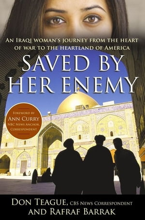Saved by Her Enemy An Iraqi woman's journey from the heart of war to the heartland of America