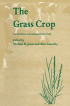 The Grass Crop: The Physiological basis of production by M. Jones