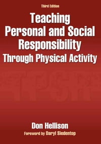 Teaching Personal and Social Responsibility Through Physical Activity, Third Edition