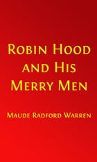 Robin Hood and His Merry Men (Illustrated Edition with Glossary) by Maude Radford Warren