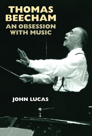Thomas Beecham An Obsession with Music