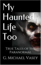 My Haunted Life Too: True Paranormal Stories, #2