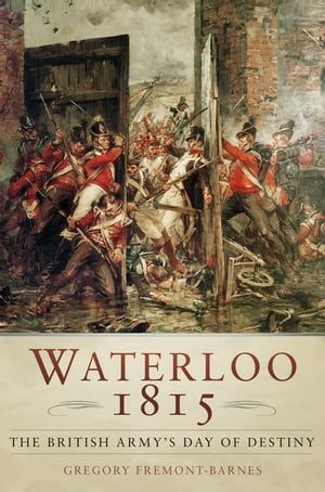 Waterloo 1815 The British Army's Day of Destiny