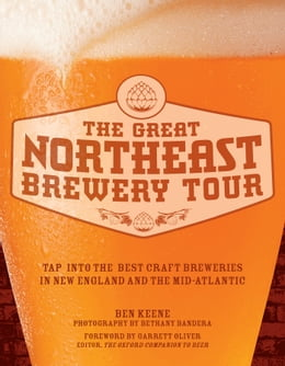 Book The Great Northeast Brewery Tour: Tap into the Best Craft Breweries in New England and the Mid… by Ben Keene