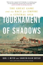 Tournament of Shadows: The Great Game and the Race for Empire in Central Asia