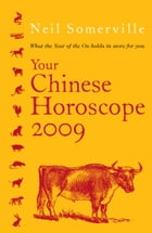 Your Chinese Horoscope 2009: What the Year of the Ox Holds in Store for You by Neil Somerville