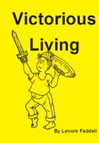 Victorious Living by Lenore Faddell