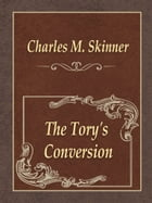 The Tory's Conversion by Charles M. Skinner