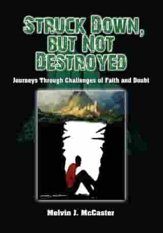 Struck Down, but Not Destroyed: Journeys Through Challenges of Faith and Doubt