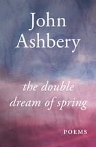 The Double Dream of Spring: Poems by John Ashbery