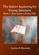 The Salem Academy for Young Sorcerers, Book 7: Once Upon a Fairy Tale by Lisa B. Diamond