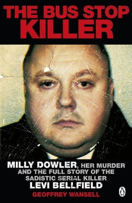 Book The Bus Stop Killer: Milly Dowler, Her Murder and the Full Story of the Sadistic Serial Killer Levi… by Geoffrey Wansell