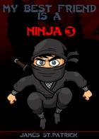 My Bestfriend Is A Ninja by James St. Patrick
