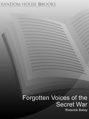 Forgotten Voices of the Secret War An Inside History of Special Operations in the Second World War