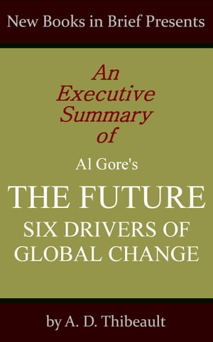 An Executive Summary of Al Gore's 'The Future: Six Drivers of Global Change'