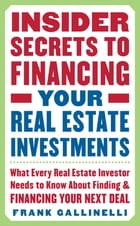 Insider Secrets to Financing Your Real Estate Investments: What Every Real Estate Investor Needs to…