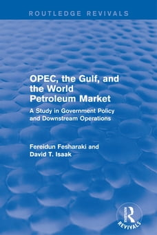OPEC, the Gulf, and the World Petroleum Market (Routledge Revivals): A Study in Government Policy…
