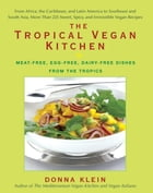 The Tropical Vegan Kitchen: Meat-Free, Egg-Free, Dairy-Free Dishes from the Tropics by Donna Klein