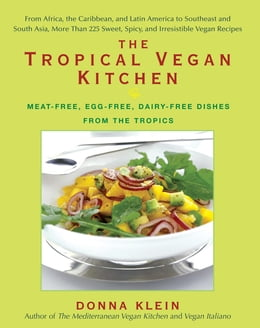 Book The Tropical Vegan Kitchen: Meat-Free, Egg-Free, Dairy-Free Dishes from the Tropics by Donna Klein