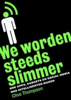 We worden steeds slimmer: hoe apps, gadgets en social media ons intelligenter maken by Clive Thomspon
