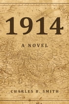 1914: A Novel by Charles B. Smith