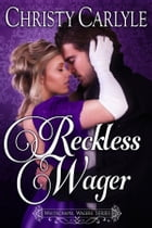 Reckless Wager: A Whitechapel Wagers Novel by Christy Carlyle