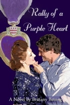Rally of a Purple Heart: A Novel by Brittany Batong