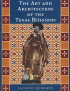 The Art and Architecture of the Texas Missions by Jacinto  Quirarte