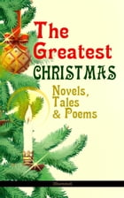 The Greatest Christmas Novels, Tales & Poems (Illustrated): 200+ Titles in One Volume: A Christmas…