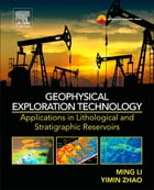 Geophysical Exploration Technology: Applications in Lithological and Stratigraphic Reservoirs by Ming Li