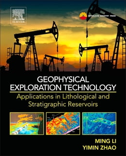 Book Geophysical Exploration Technology: Applications in Lithological and Stratigraphic Reservoirs by Ming Li