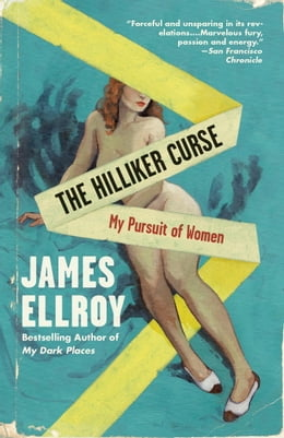 Book The Hilliker Curse: My Pursuit of Women by James Ellroy
