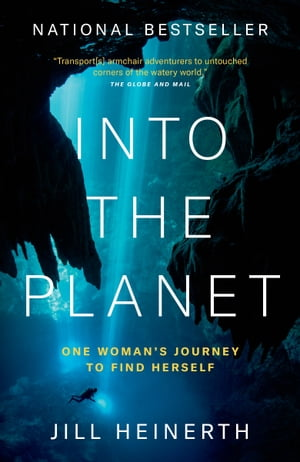 Into the Planet: One Woman's Journey to Find Herself de Jill Heinerth