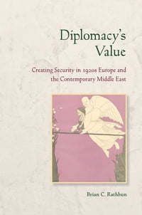 Diplomacy's Value: Creating Security in 1920s Europe and the Contemporary Middle East