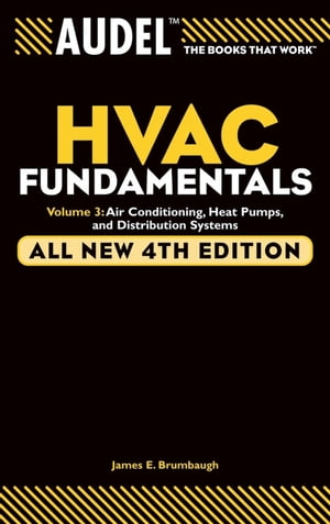 Audel HVAC Fundamentals,  Volume 3 Air Conditioning,  Heat Pumps and Distribution Systems