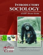 CLEP Introduction to Sociology Test Study Guide by Pass Your Class Study Guides