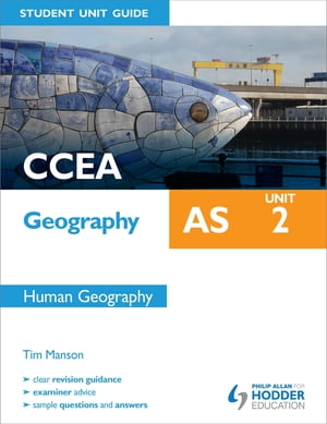 CCEA Geography AS Student Unit Guide: Unit 2 Human Geography