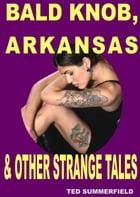 Bald Knob, Arkansas & Other Strange Tales by Ted Summerfield