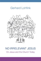 No Irrelevant Jesus: On Jesus and the Church Today by Gerhard Lohfink