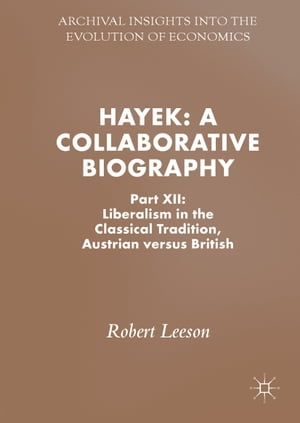 Hayek: A Collaborative Biography: Part XII: Liberalism in the Classical Tradition, Austrian versus British